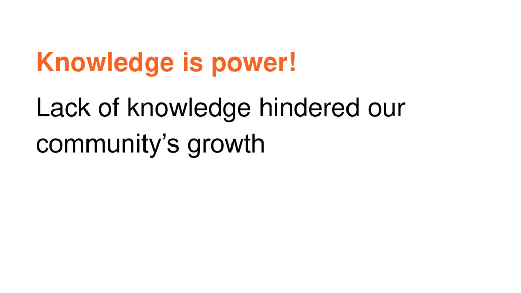 Knowledge is power! Lack of knowledge hindered ...
