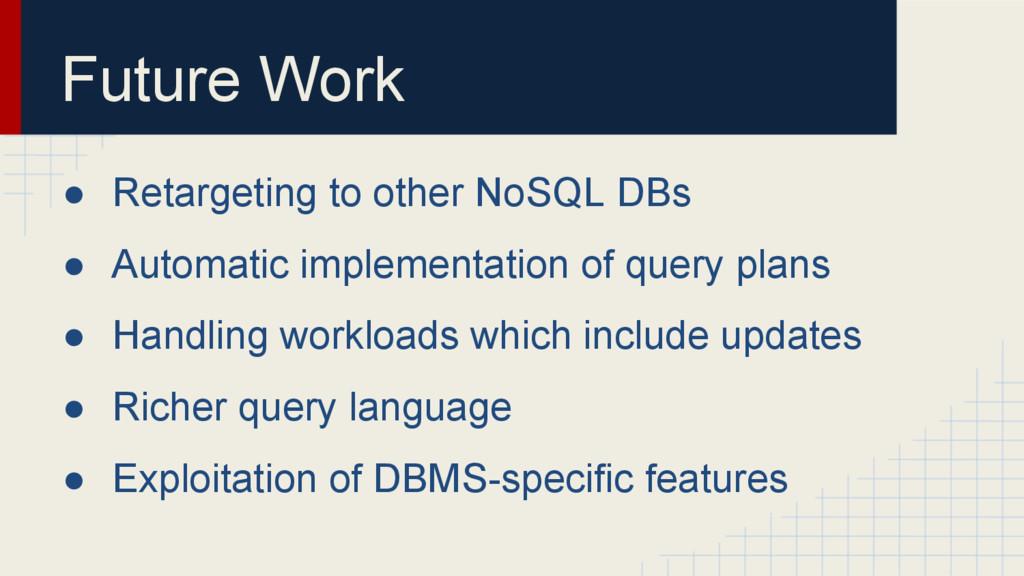 Future Work ● Retargeting to other NoSQL DBs ● ...