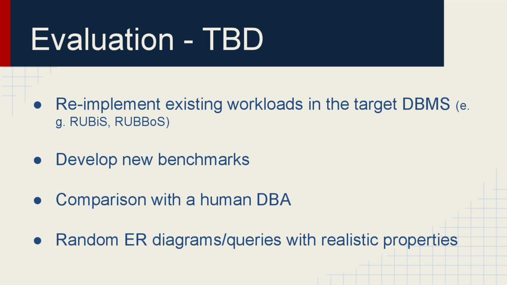 Evaluation - TBD ● Re-implement existing worklo...