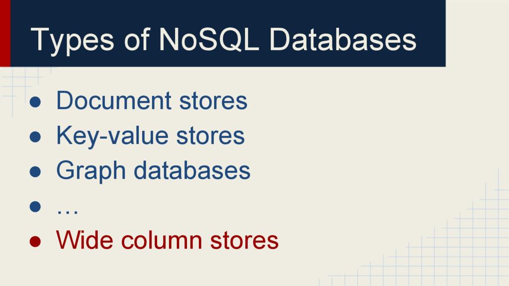 Types of NoSQL Databases ● Document stores ● Ke...
