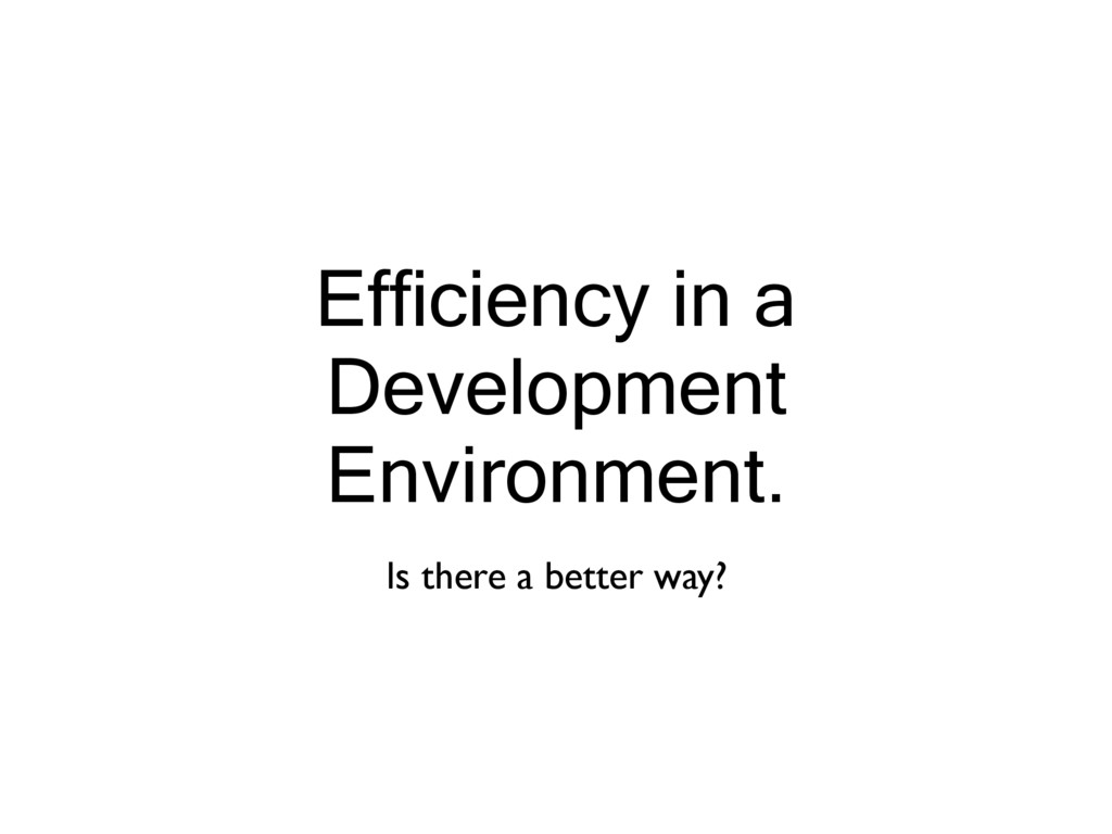 Efficiency in a Development Environment. Is the...