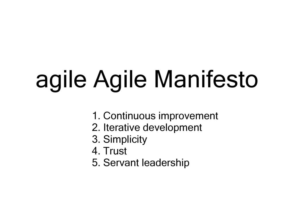 agile Agile Manifesto 1. Continuous improvement...