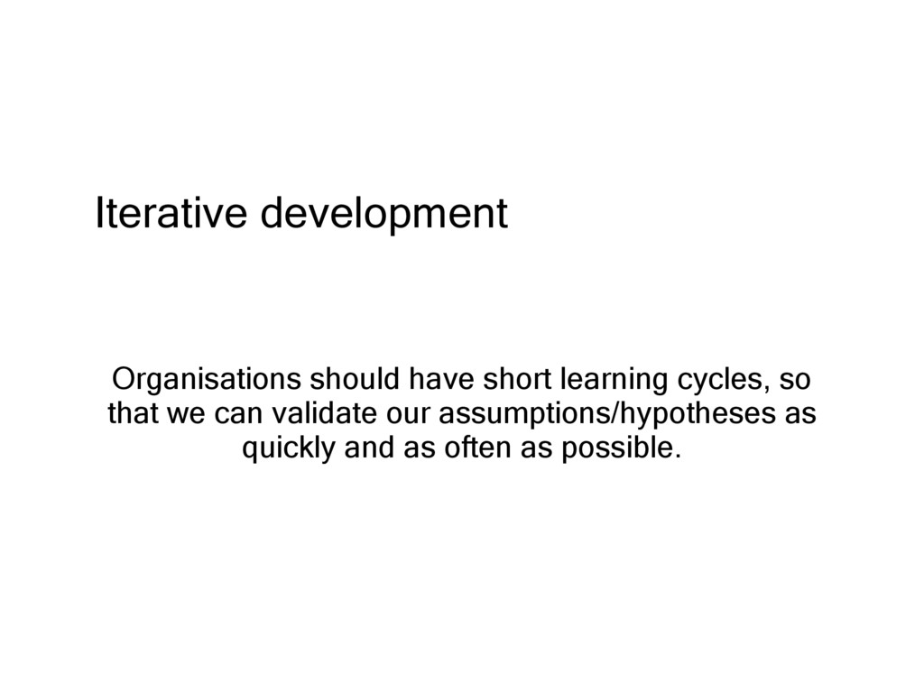Iterative development Organisations should have...