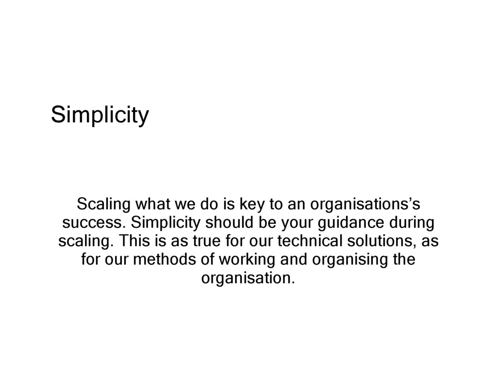 Simplicity Scaling what we do is key to an orga...