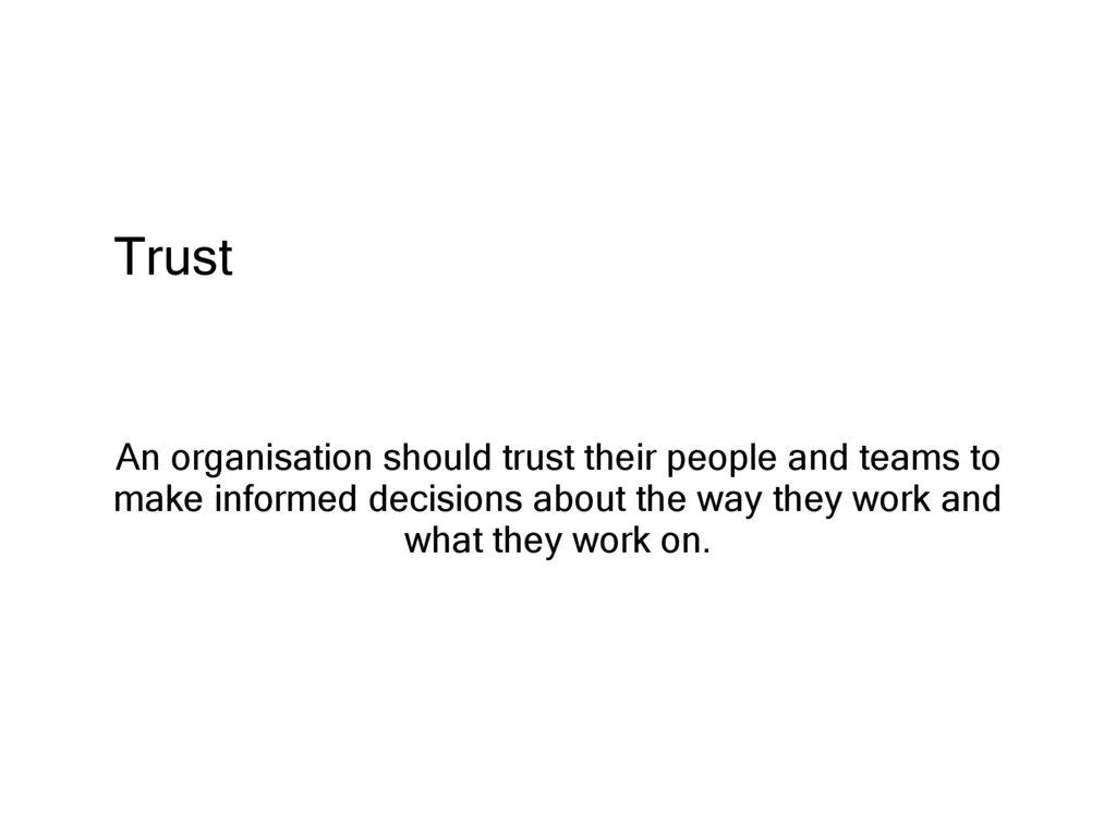 Trust An organisation should trust their people...