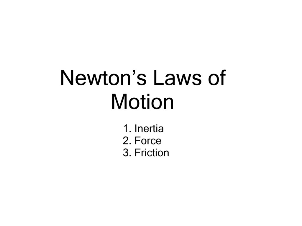Newton's Laws of Motion 1. Inertia 2. Force 3. ...