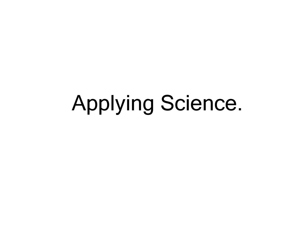 Applying Science.
