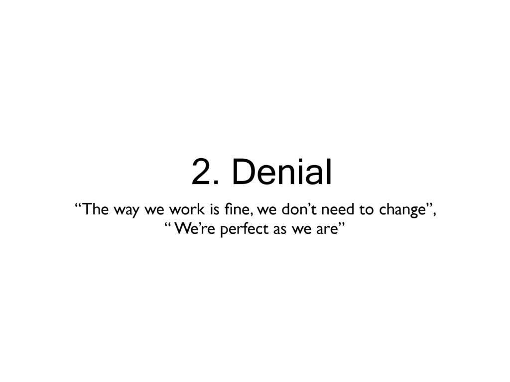 """2. Denial """"The way we work is fine, we don't nee..."""