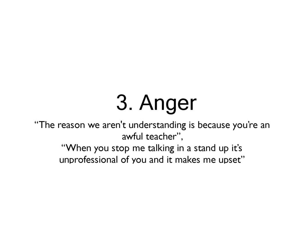 """3. Anger """"The reason we aren't understanding is..."""