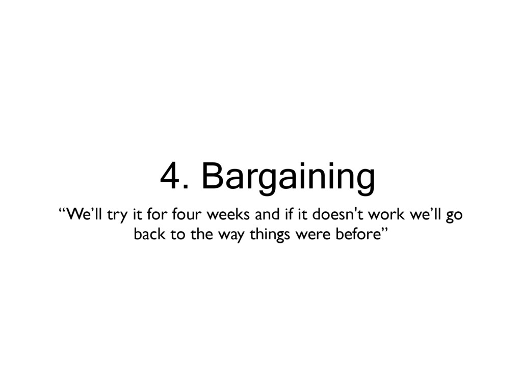 """4. Bargaining """"We'll try it for four weeks and ..."""