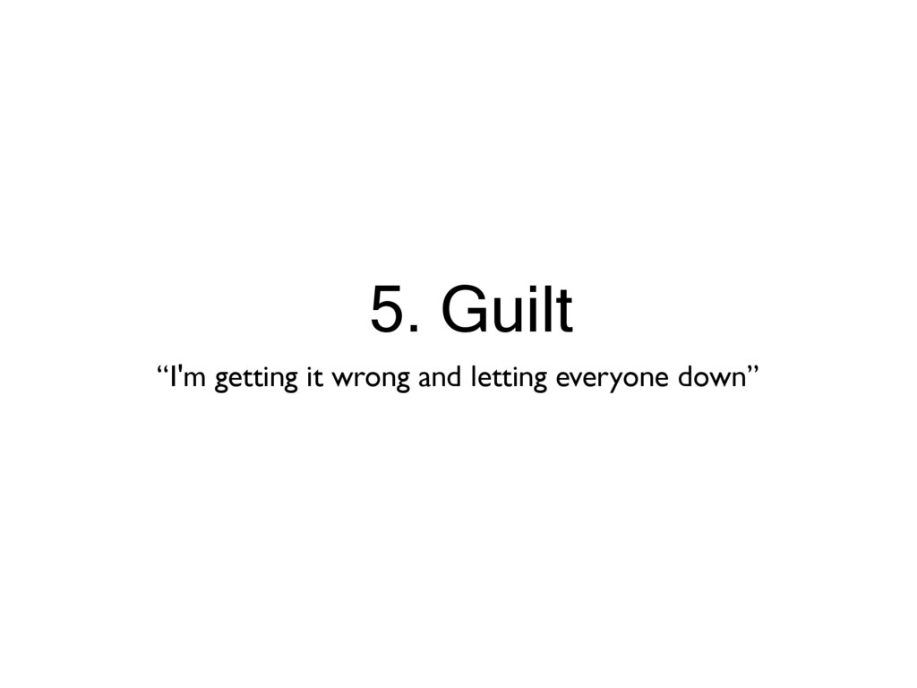 """5. Guilt """"I'm getting it wrong and letting ever..."""