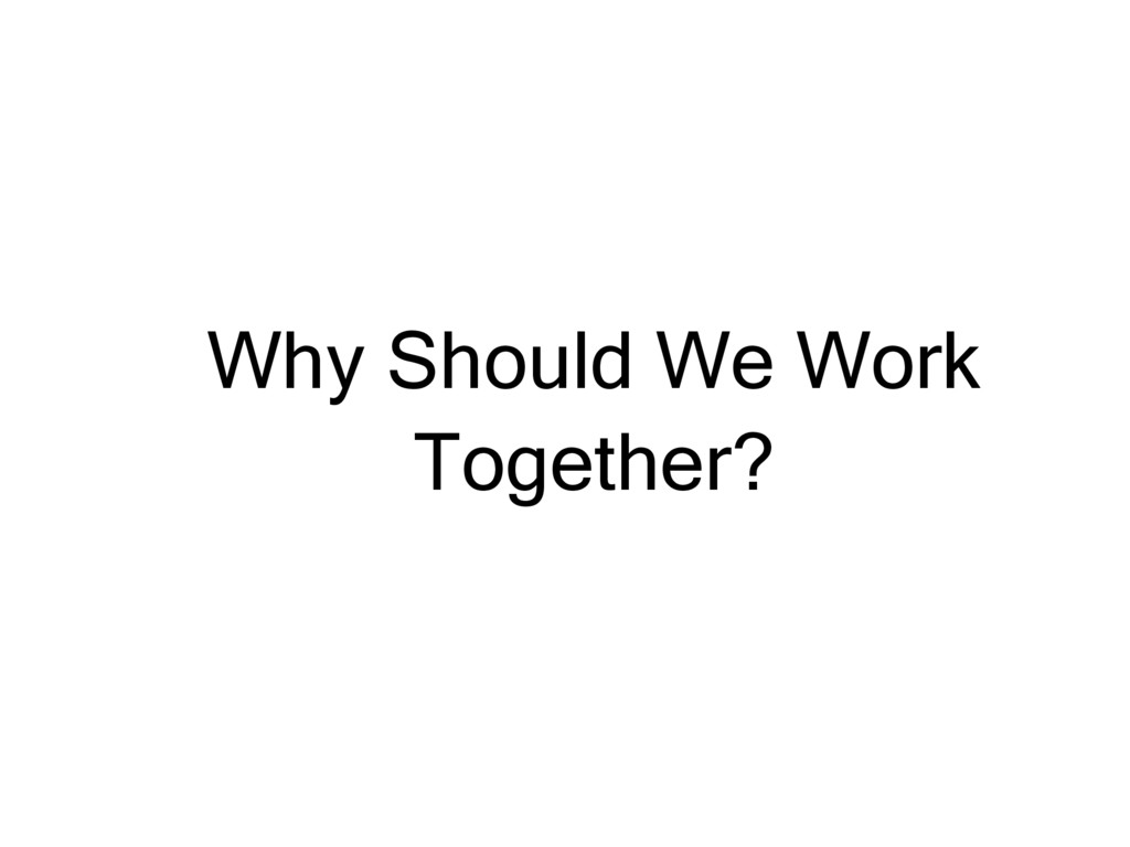Why Should We Work Together?