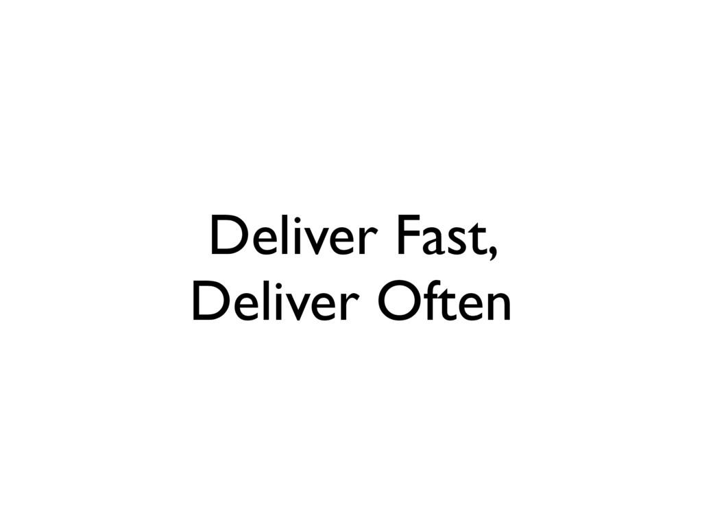 Deliver Fast, Deliver Often