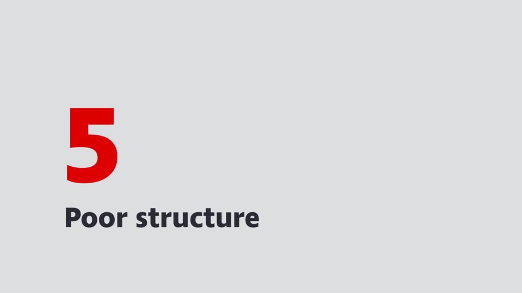 Poor structure 5