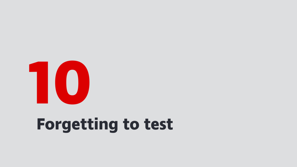 Forgetting to test 10