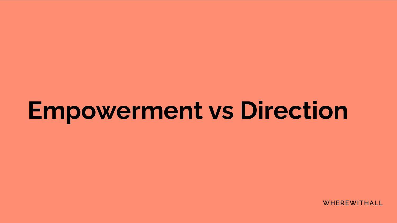 Empowerment vs Direction