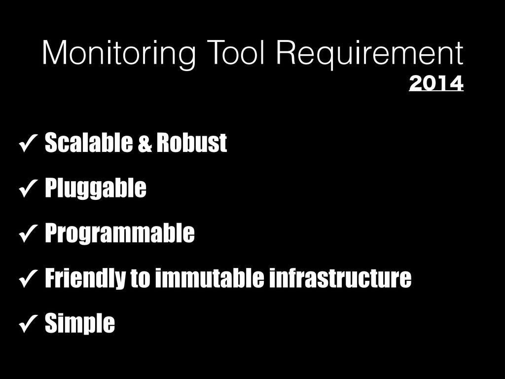Monitoring Tool Requirement ✓ Scalable & Robust...