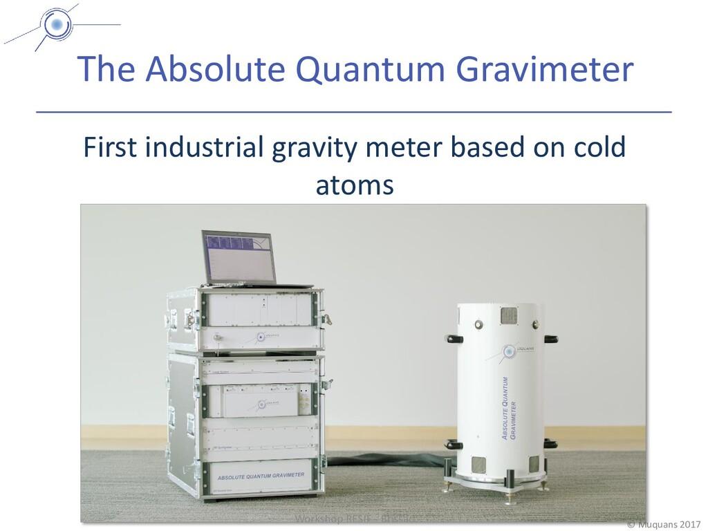 © Muquans 2017 The Absolute Quantum Gravimeter ...