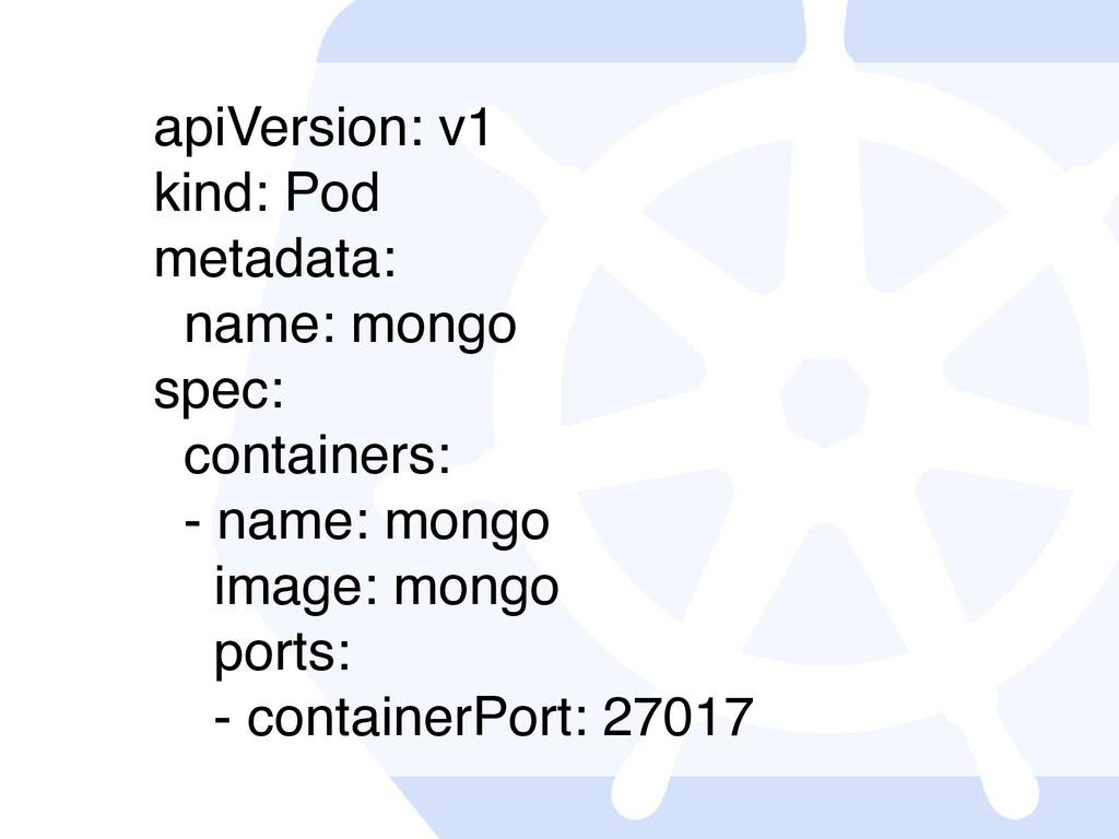 apiVersion: v1 kind: Pod metadata: name: mongo ...