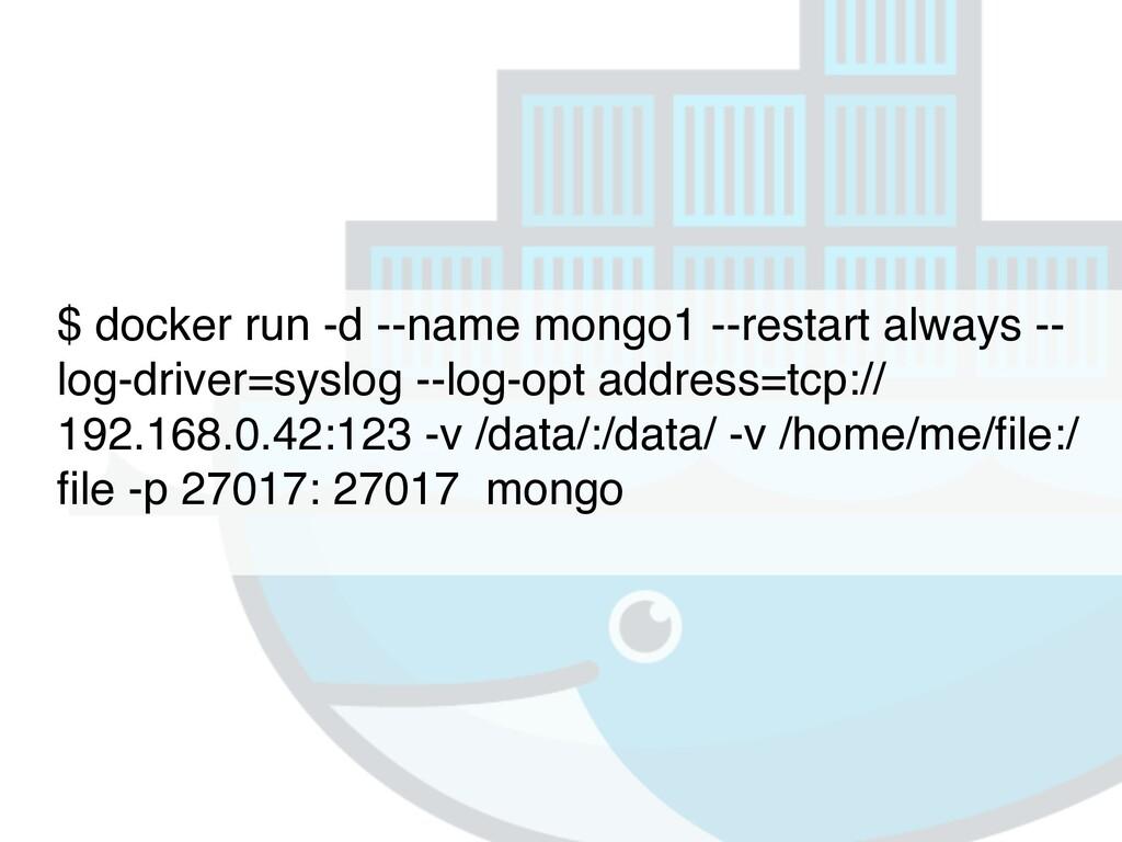 $ docker run -d --name mongo1 --restart always ...