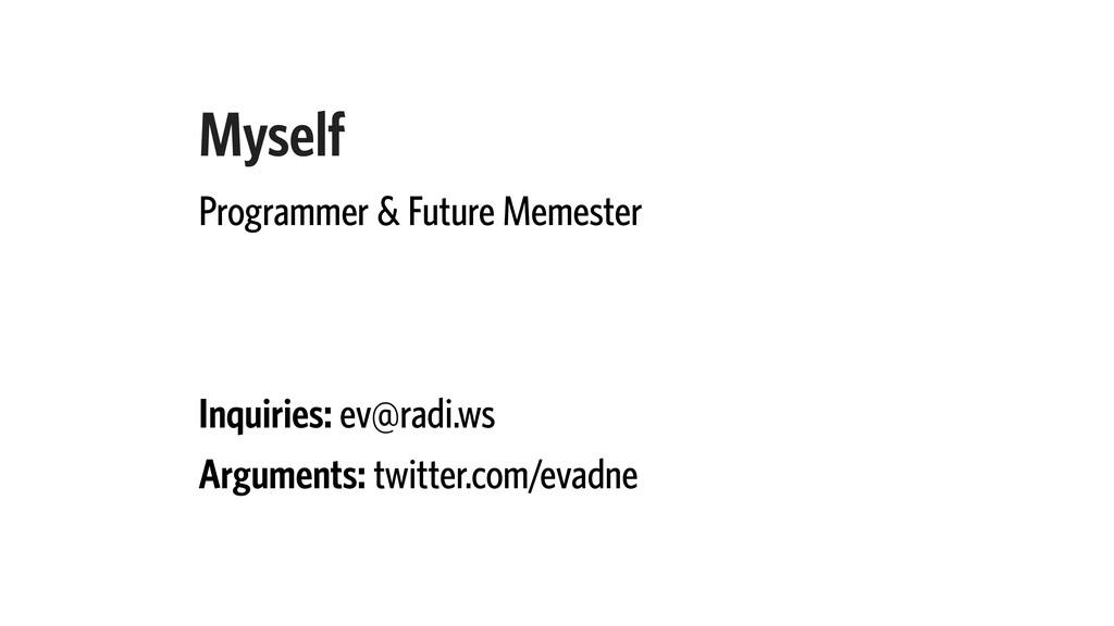 Myself Programmer & Future Memester Inquiries: ...