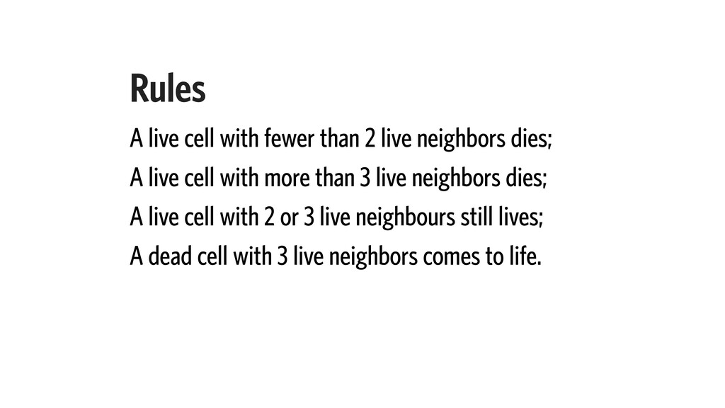 Rules A live cell with fewer than 2 live neighb...
