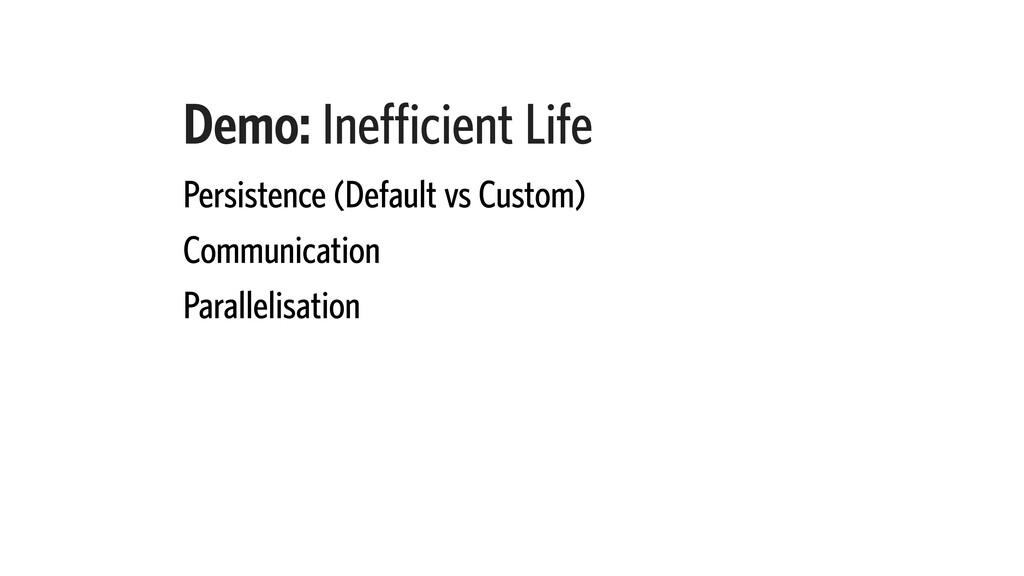 Demo: Inefficient Life Persistence (Default vs ...