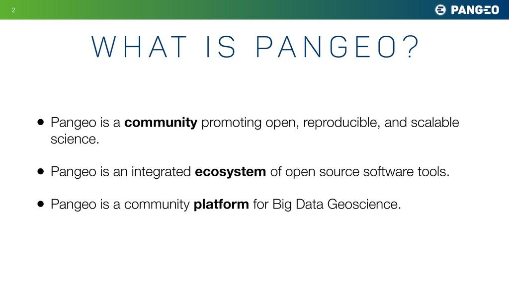 W h at i s pa n g e o ? • Pangeo is a community...