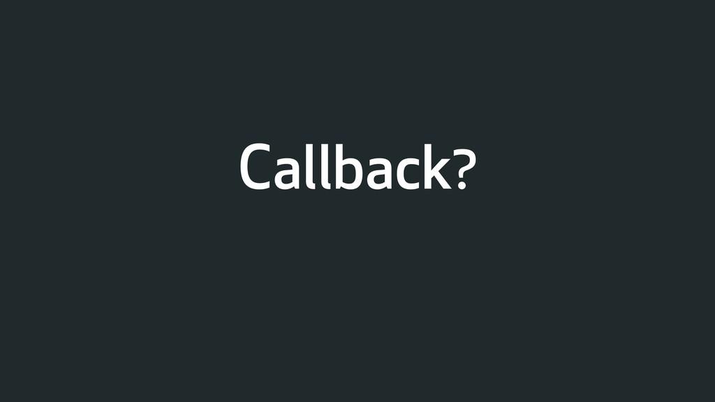 Callback?