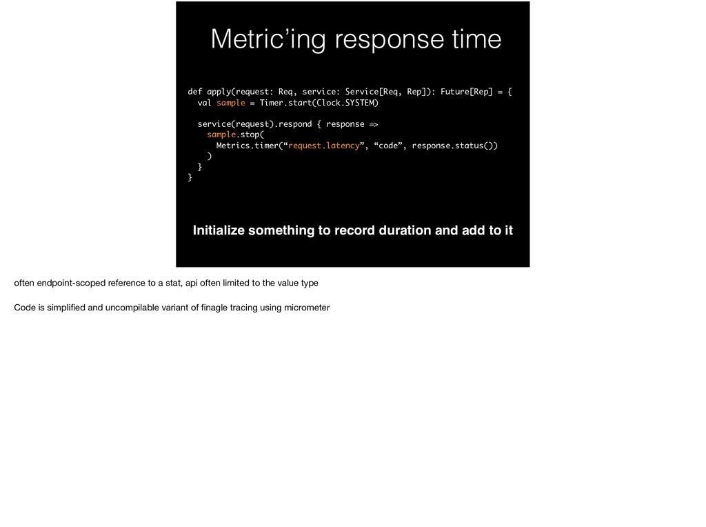 Metric'ing response time Initialize something t...