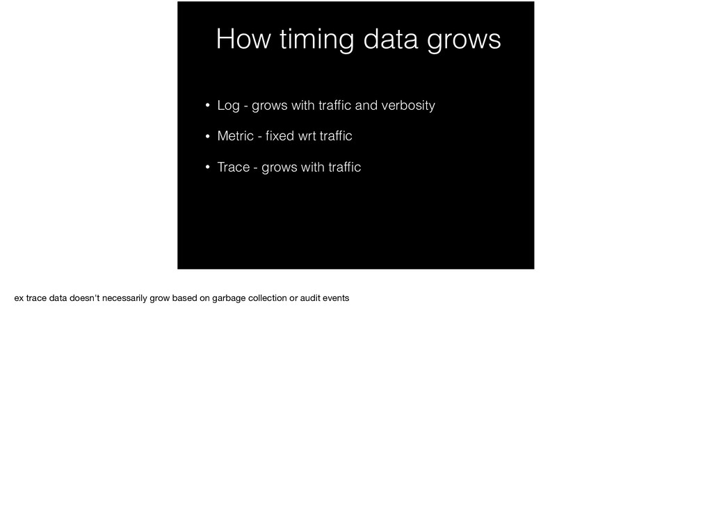How timing data grows • Log - grows with traffic...