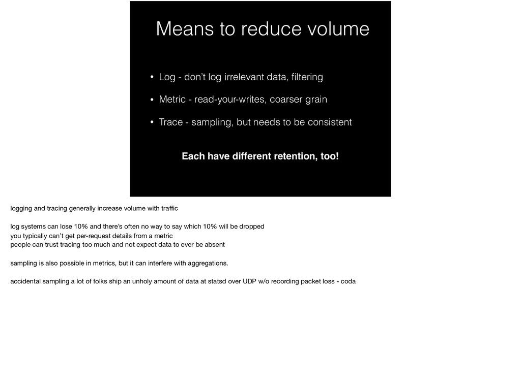 Means to reduce volume • Log - don't log irrele...