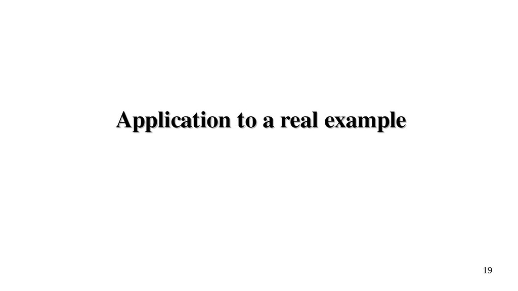 19 Application to a real example Application to...