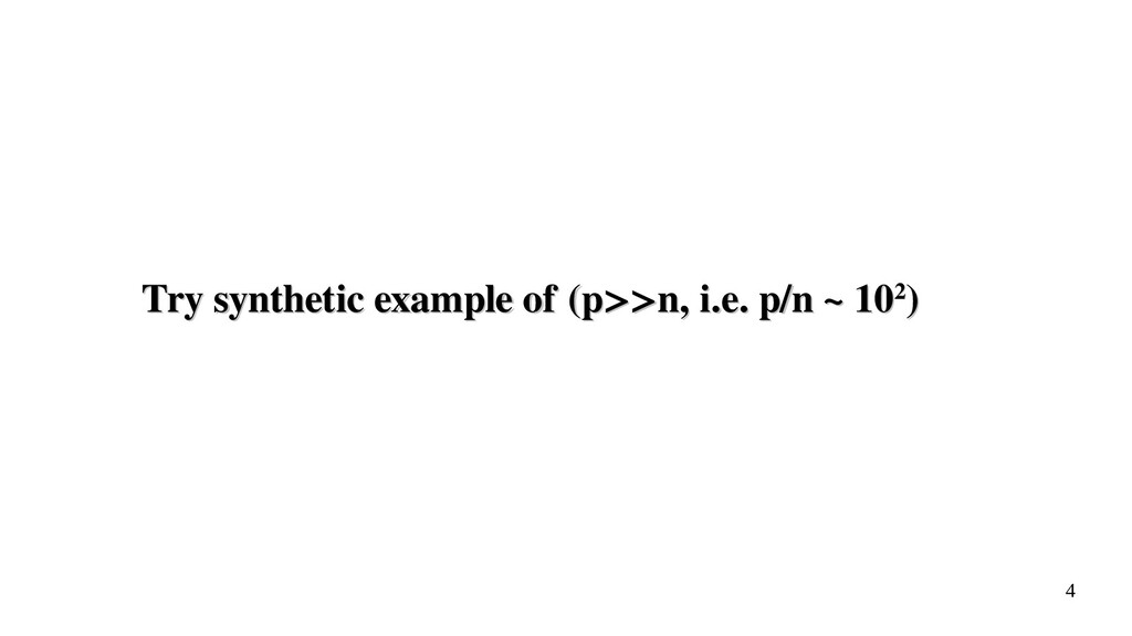 4 Try synthetic example of (p>>n, i.e. p/n ~ 10...
