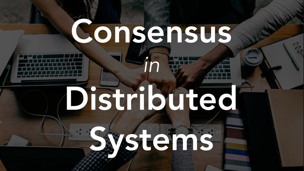 Consensus in Distributed Systems