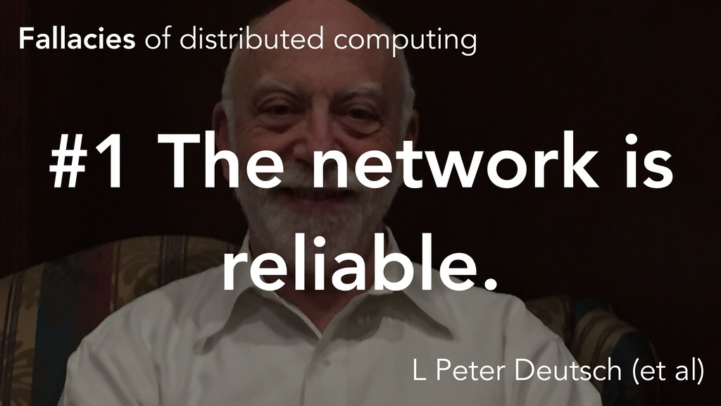 Fallacies of distributed computing #1 The netwo...
