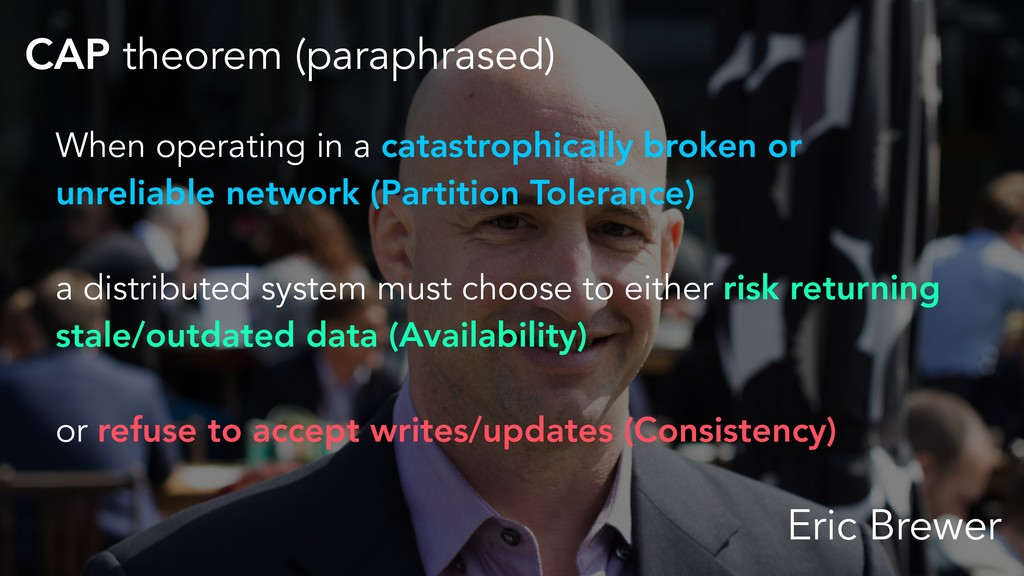 CAP theorem (paraphrased) Eric Brewer When oper...