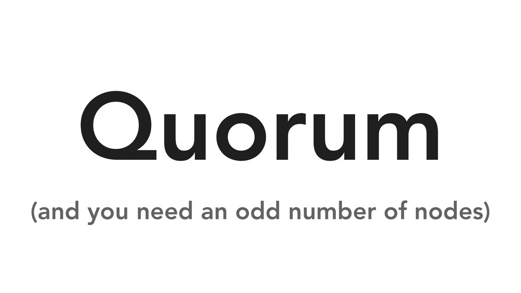 Quorum (and you need an odd number of nodes)