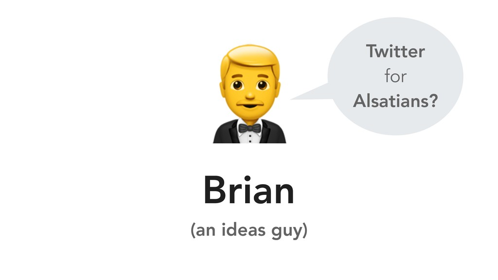 Brian (an ideas guy) Twitter for Alsatians?