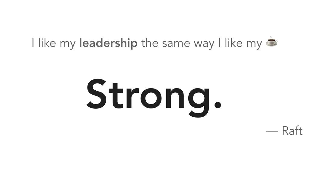 I like my leadership the same way I like my ☕ S...