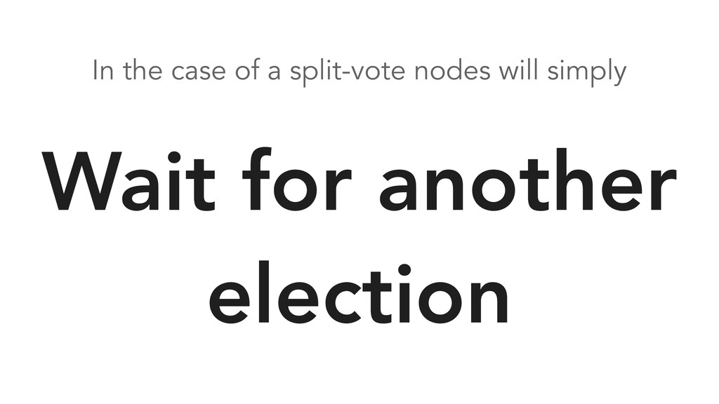 In the case of a split-vote nodes will simply W...