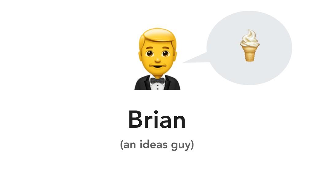 Brian (an ideas guy)