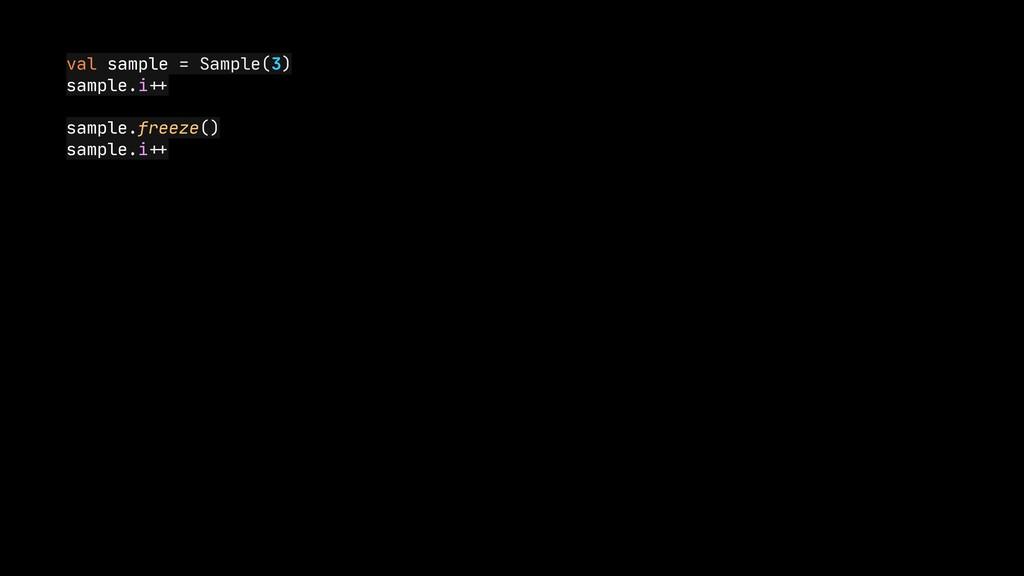 val sample = Sample(3)  sample.i + +   sample.f...