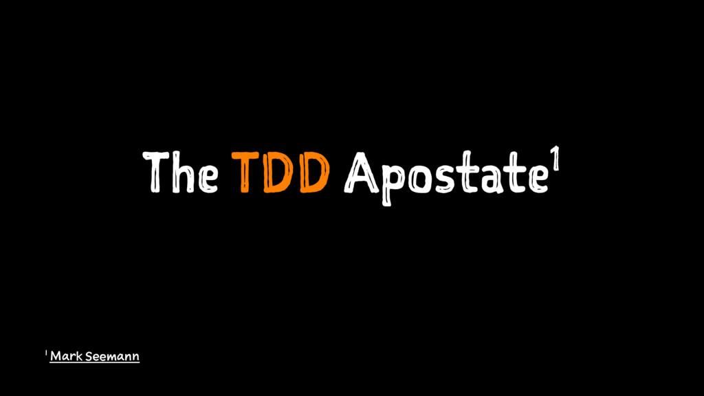 The TDD Apostate1 1 Mark Seemann
