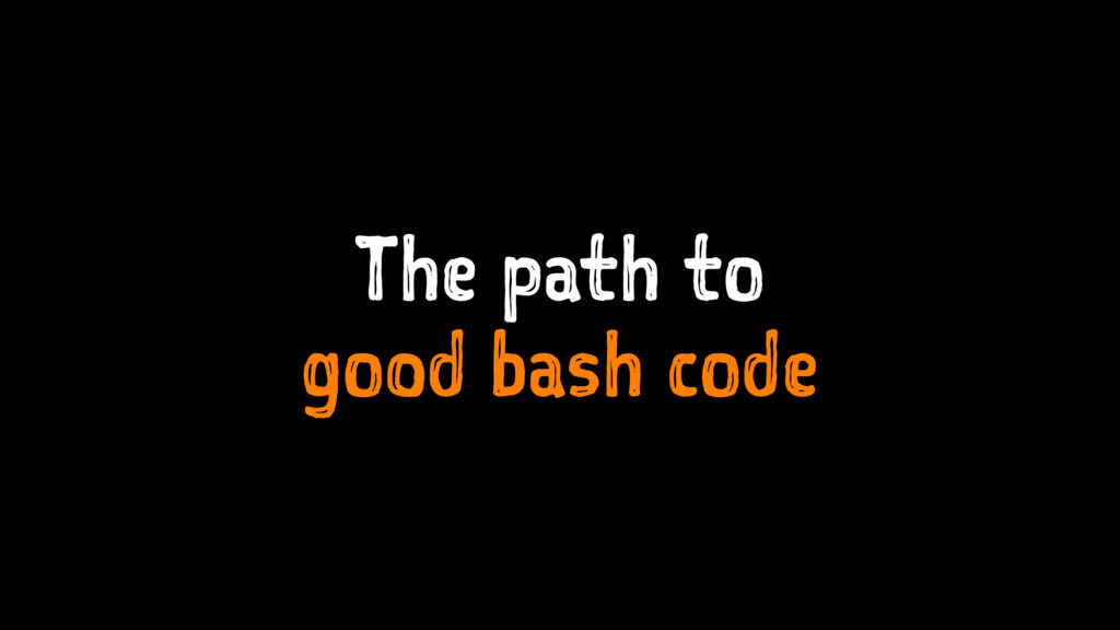 The path to good bash code