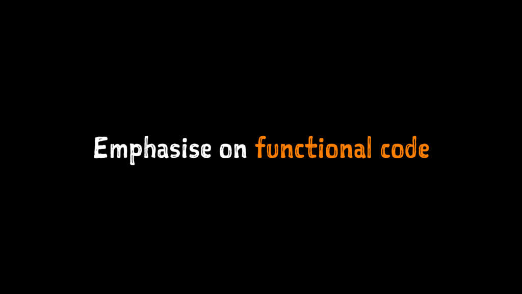 Emphasise on functional code