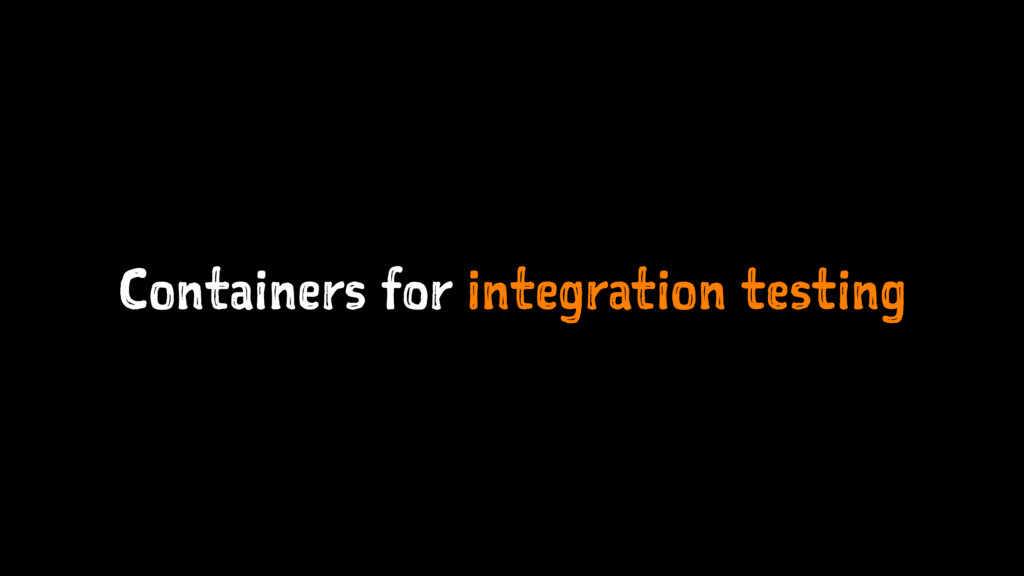 Containers for integration testing