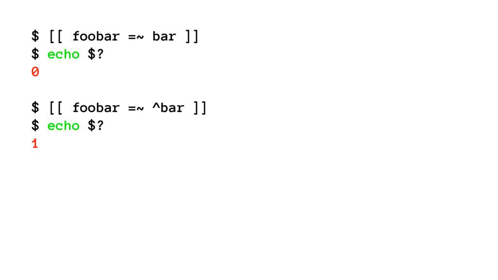 $ [[ foobar =~ bar ]] $ echo $? 0 $ [[ foobar =...