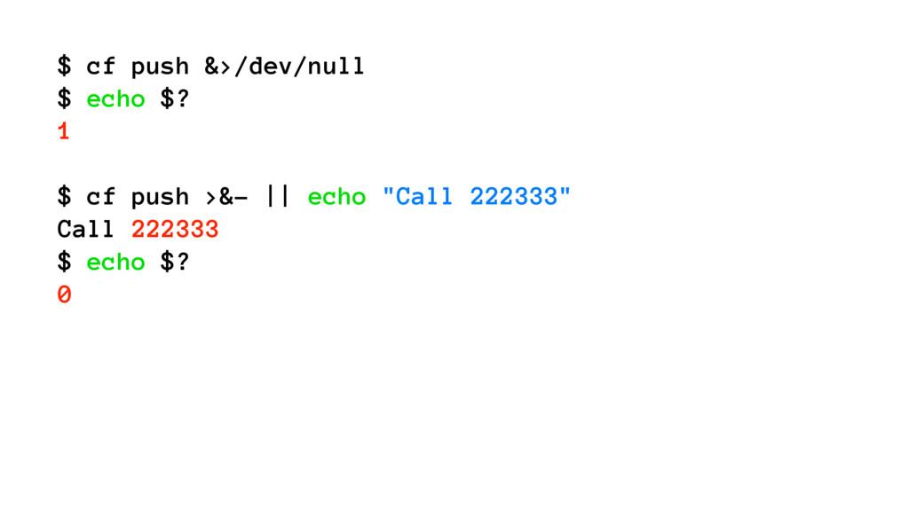 $ cf push &>/dev/null $ echo $? 1 $ cf push >&-...