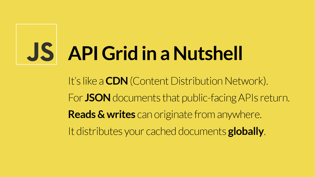 API Grid in a Nutshell It's like a CDN (Content...